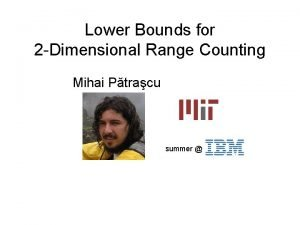 Lower Bounds for 2 Dimensional Range Counting Mihai