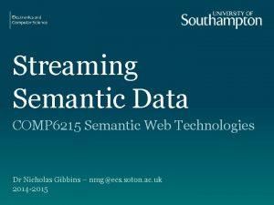 Streaming Semantic Data COMP 6215 Semantic Web Technologies