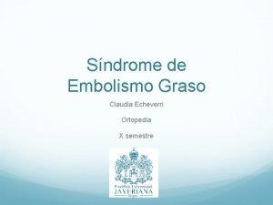 Sndrome de Embolismo Graso Claudia Echeverri Ortopedia X
