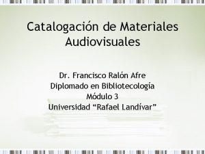 Catalogacin de Materiales Audiovisuales Dr Francisco Raln Afre