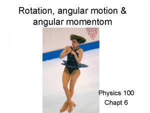 Rotation angular motion angular momentom Physics 100 Chapt