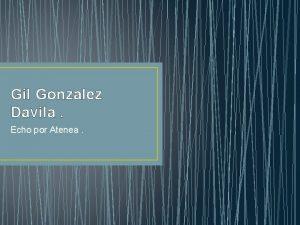 Gil Gonzalez Davila Echo por Atenea Foto de