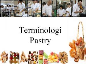 Terminologi Pastry Pengertian Pastry Bakery Pastry adalah satu