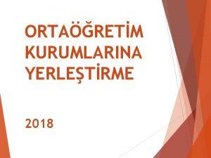 ORTARETM KURUMLARINA YERLETRME 2018 Ortaretim kurumlarna yerletirme YNERGE
