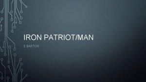 IRON PATRIOTMAN E BARTOS LETS BEGIN Iron Man
