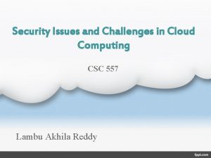 Security Issues and Challenges in Cloud Computing CSC