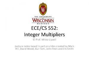 ECECS 552 Integer Multipliers Prof Mikko Lipasti Lecture
