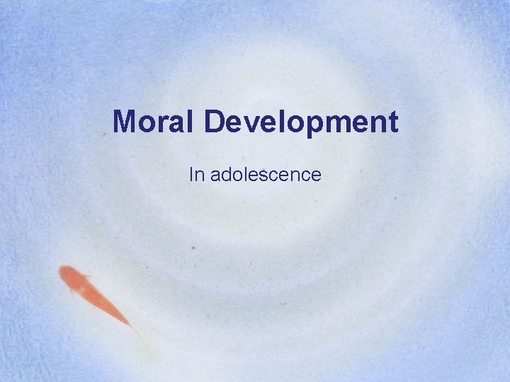 Moral Development In adolescence Moral Development Moral development