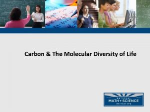 Carbon The Molecular Diversity of Life Carbon The