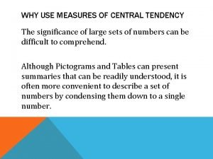 WHY USE MEASURES OF CENTRAL TENDENCY The significance