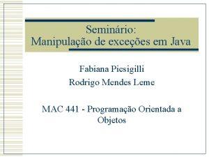 Seminrio Manipulao de excees em Java Fabiana Piesigilli