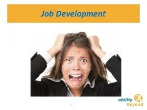 Job Development 1 Job Developmentwhy the fear and