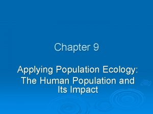 Chapter 9 Applying Population Ecology The Human Population