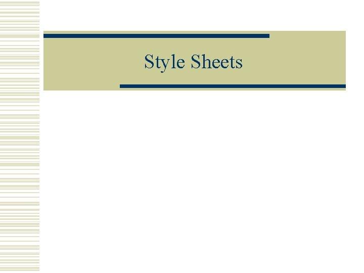 Style Sheets Coding Style Sheets w Style sheets