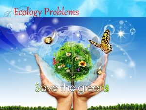 Ecology Problems Since ancient times nature has served