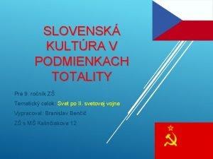 SLOVENSK KULTRA V PODMIENKACH TOTALITY Pre 9 ronk
