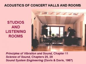 ACOUSTICS OF CONCERT HALLS AND ROOMS STUDIOS AND