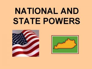 NATIONAL AND STATE POWERS NATIONAL POWERS 10 th