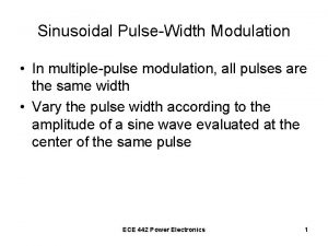 Sinusoidal PulseWidth Modulation In multiplepulse modulation all pulses