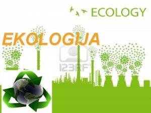 EKOLOGIJA KAJ JE EKOLOGIJA Ekologija je veja znanosti