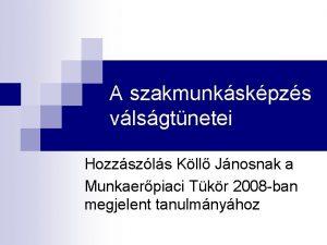 A szakmunkskpzs vlsgtnetei Hozzszls Kll Jnosnak a Munkaerpiaci