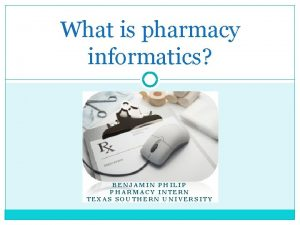 What is pharmacy informatics BENJAMIN PHILIP PHARMACY INTERN