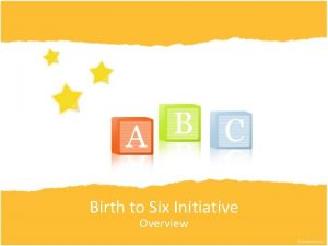 Birth to Six Initiative Overview Californias Foster care