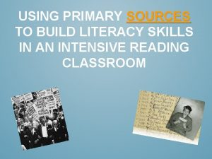 USING PRIMARY SOURCES TO BUILD LITERACY SKILLS IN