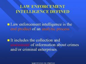 LAW ENFORCEMENT INTELLIGENCE DEFINED n Law enforcement intelligence