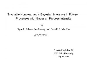 Tractable Nonparametric Bayesian Inference in Poisson Processes with