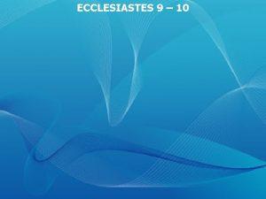 ECCLESIASTES 9 10 Ecclesiastes 9 1 For I