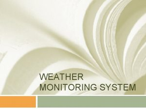 WEATHER MONITORING SYSTEM User Requirements Design a weather