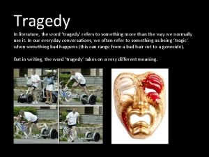 Tragedy In literature the word tragedy refers to