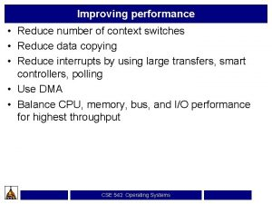 Improving performance Reduce number of context switches Reduce