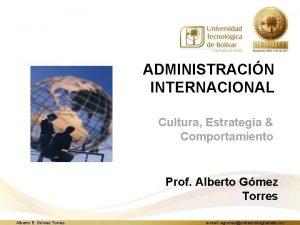 ADMINISTRACIN INTERNACIONAL Cultura Estrategia Comportamiento Prof Alberto Gmez