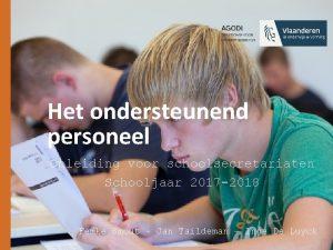 Het ondersteunend personeel Opleiding voor schoolsecretariaten Schooljaar 2017