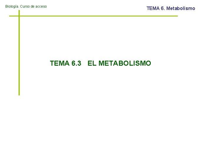 Biologa Curso de acceso TEMA 6 Metabolismo TEMA