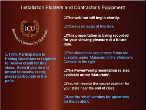 Installation Floaters and Contractors Equipment q The webinar