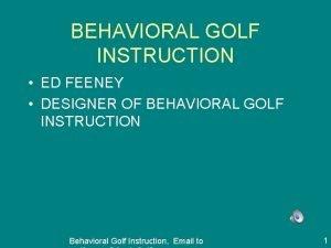 BEHAVIORAL GOLF INSTRUCTION ED FEENEY DESIGNER OF BEHAVIORAL