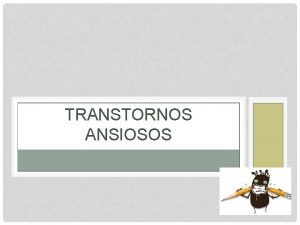 TRANSTORNOS ANSIOSOS VISO GERAL Grande uso dos servios