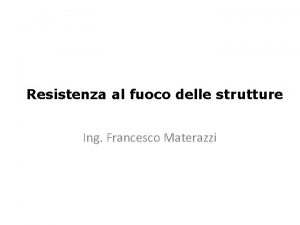 Resistenza al fuoco delle strutture Ing Francesco Materazzi