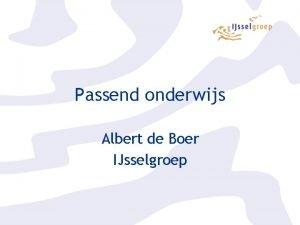 Passend onderwijs Albert de Boer IJsselgroep Passend onderwijs