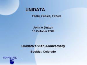 UNIDATA Facts Fables Future John A Dutton 15