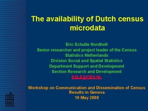 The availability of Dutch census microdata Eric Schulte
