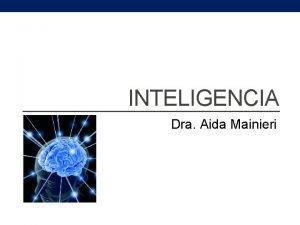 INTELIGENCIA Dra Aida Mainieri 1 DEFINICIONES Inteligencia ETIMOLOGA