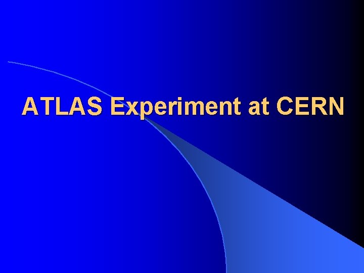 ATLAS Experiment at CERN Why Build ATLAS Before
