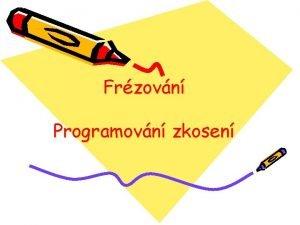 Frzovn Programovn zkosen Na pkladu si ukeme programovn