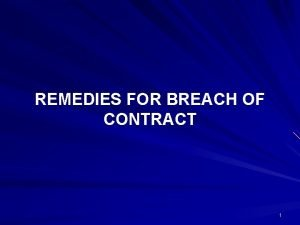 REMEDIES FOR BREACH OF CONTRACT 1 REMEDIES FOR