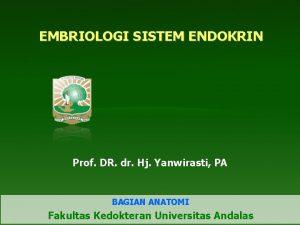 EMBRIOLOGI SISTEM ENDOKRIN Prof DR dr Hj Yanwirasti
