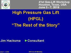 41 st GasLift Workshop Houston Texas USA June